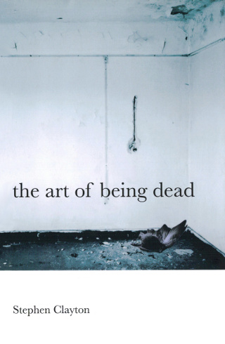 The cover of 'The Art of Being Dead' by Stephen Clayton.